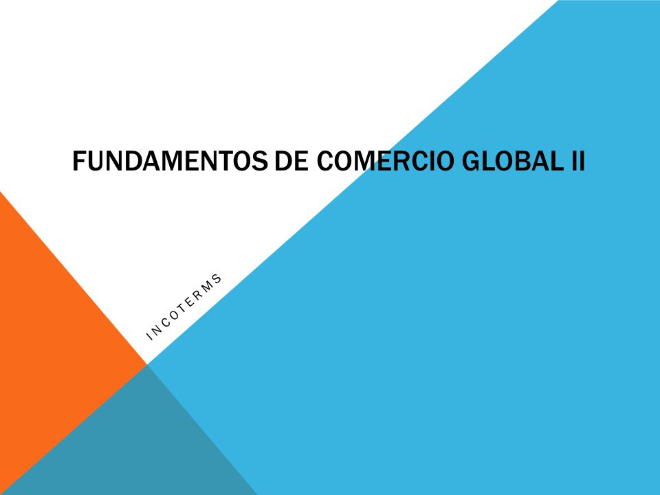 FUNDAMENTOS DE COMERCIO GLOBAL II INCOTERMS