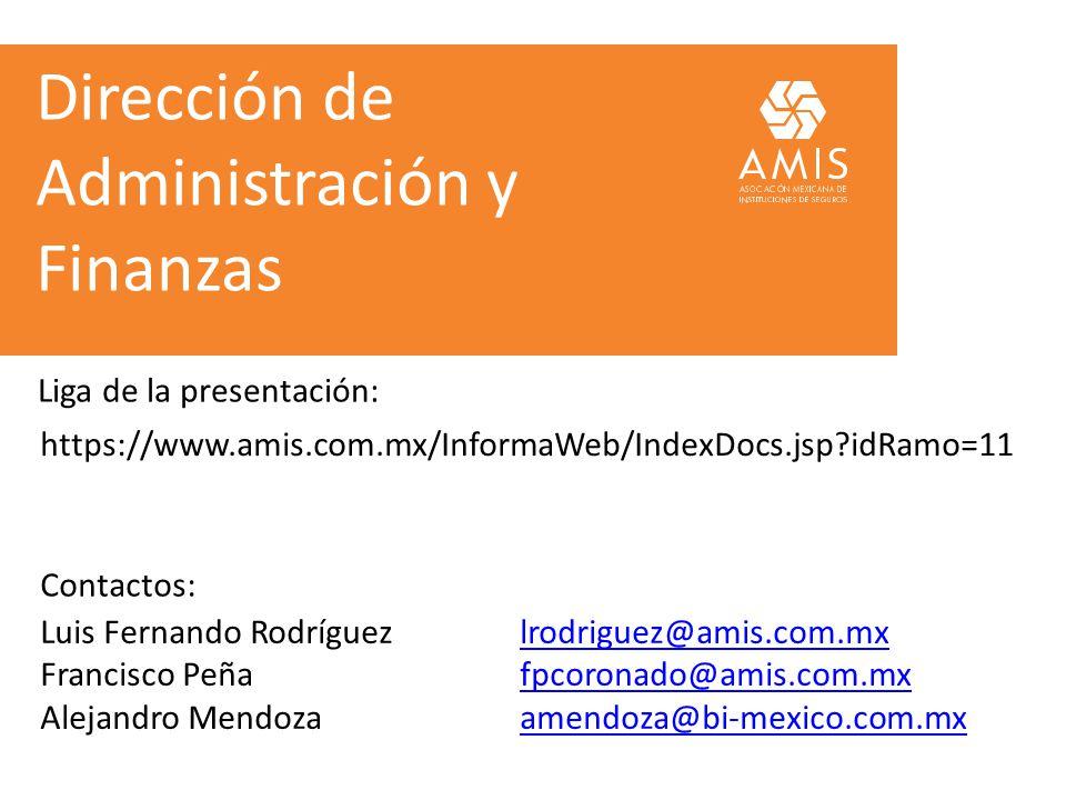 Dirección de Administración y Finanzas https://www.amis.com.mx/InformaWeb/IndexDocs.jsp?idRamo=11 Liga de la presentación: Contactos: Luis Fernando Ro