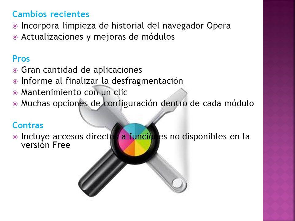 Cambios recientes Incorpora limpieza de historial del navegador Opera Actualizaciones y mejoras de módulos Pros Gran cantidad de aplicaciones Informe