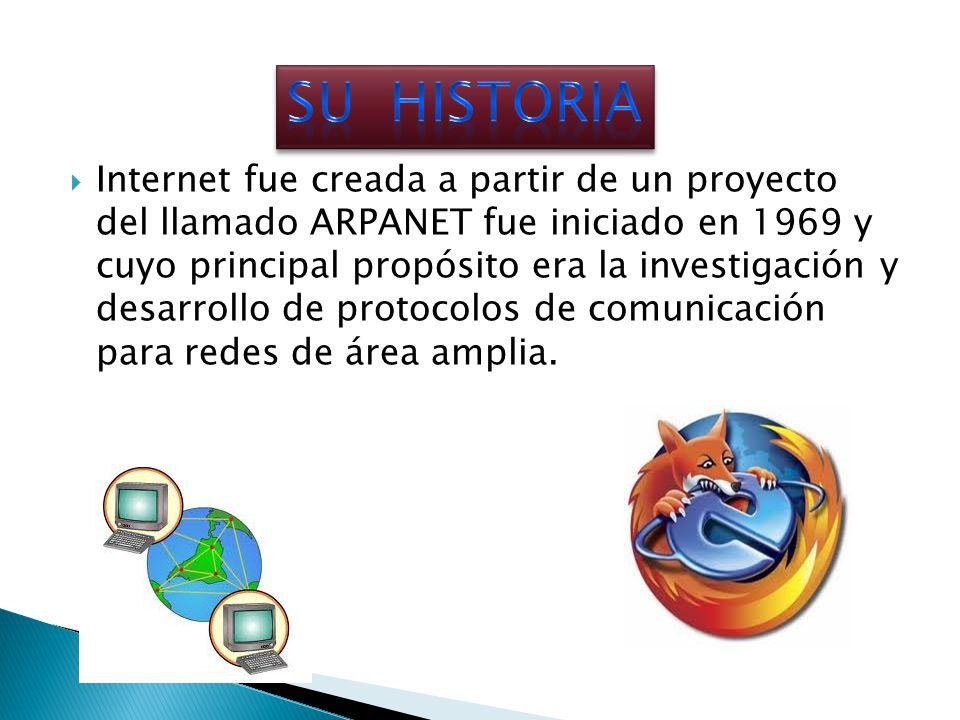 Internet fue creada a partir de un proyecto del llamado ARPANET fue iniciado en 1969 y cuyo principal propósito era la investigación y desarrollo de protocolos de comunicación para redes de área amplia.