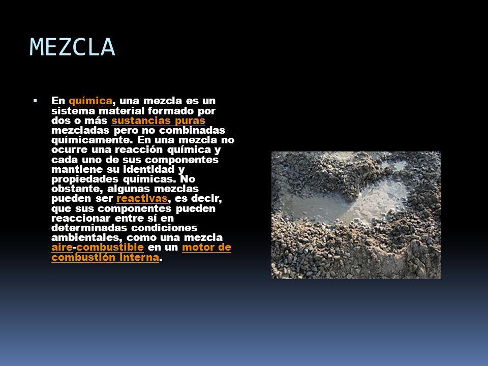MEZCLA En química, una mezcla es un sistema material formado por dos o más sustancias puras mezcladas pero no combinadas químicamente.