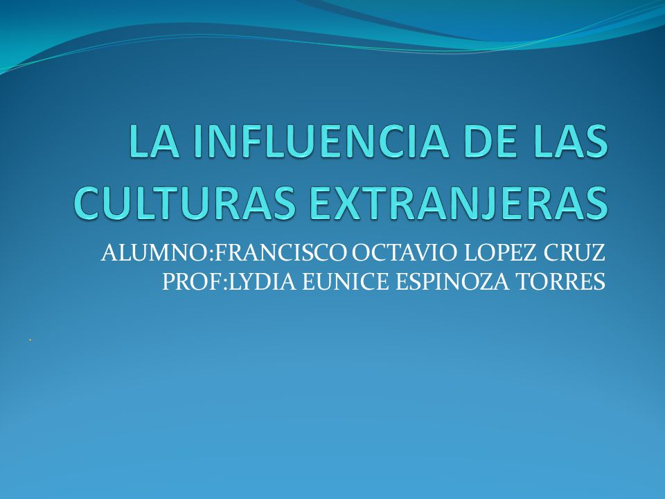 ALUMNO:FRANCISCO OCTAVIO LOPEZ CRUZ PROF:LYDIA EUNICE ESPINOZA TORRES
