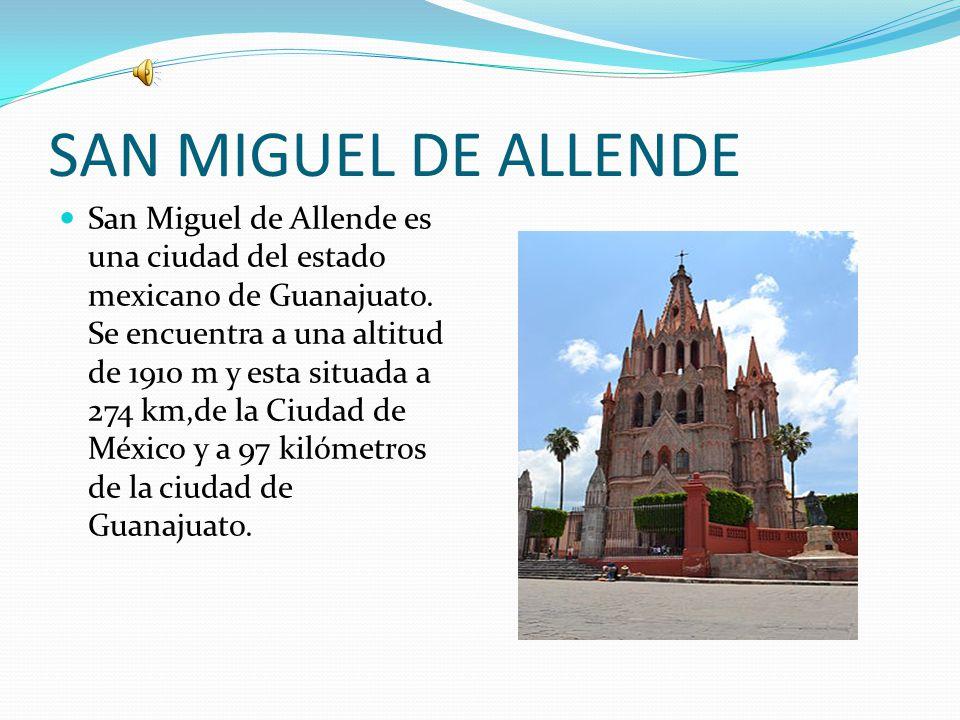 SAN MIGUEL DE ALLENDE San Miguel de Allende es una ciudad del estado mexicano de Guanajuato.