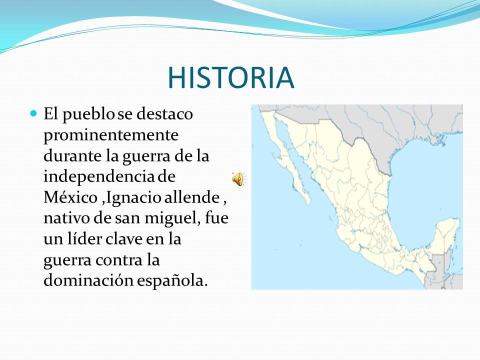 HISTORIA El pueblo se destaco prominentemente durante la guerra de la independencia de México,Ignacio allende, nativo de san miguel, fue un líder clave en la guerra contra la dominación española.