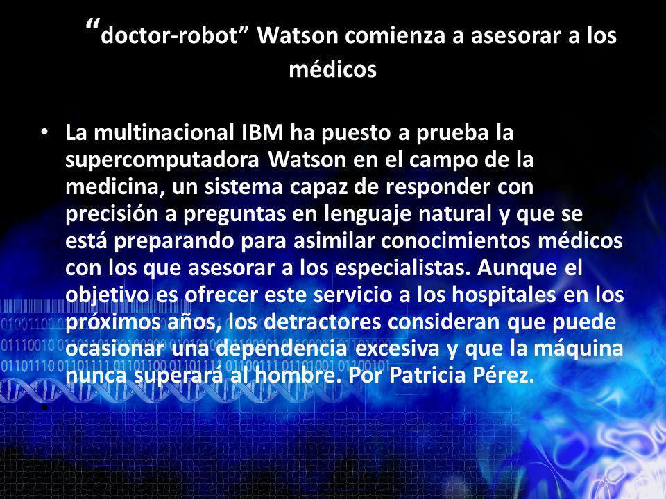 La multinacional IBM ha puesto a prueba la supercomputadora Watson en el campo de la medicina, un sistema capaz de responder con precisión a preguntas