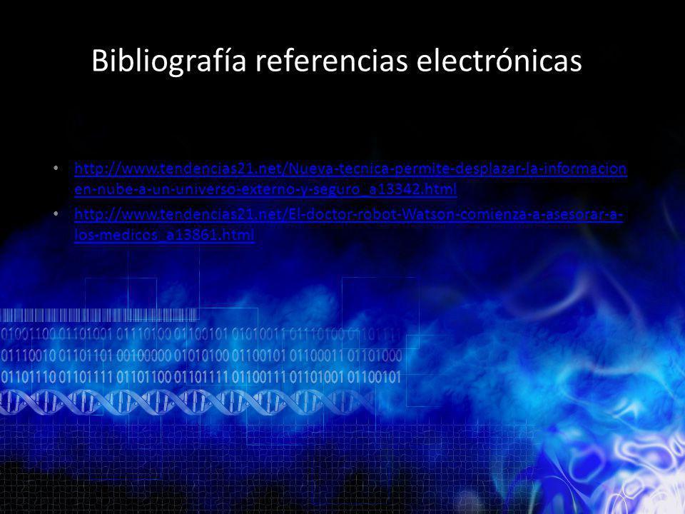 Bibliografía referencias electrónicas http://www.tendencias21.net/Nueva-tecnica-permite-desplazar-la-informacion en-nube-a-un-universo-externo-y-segur