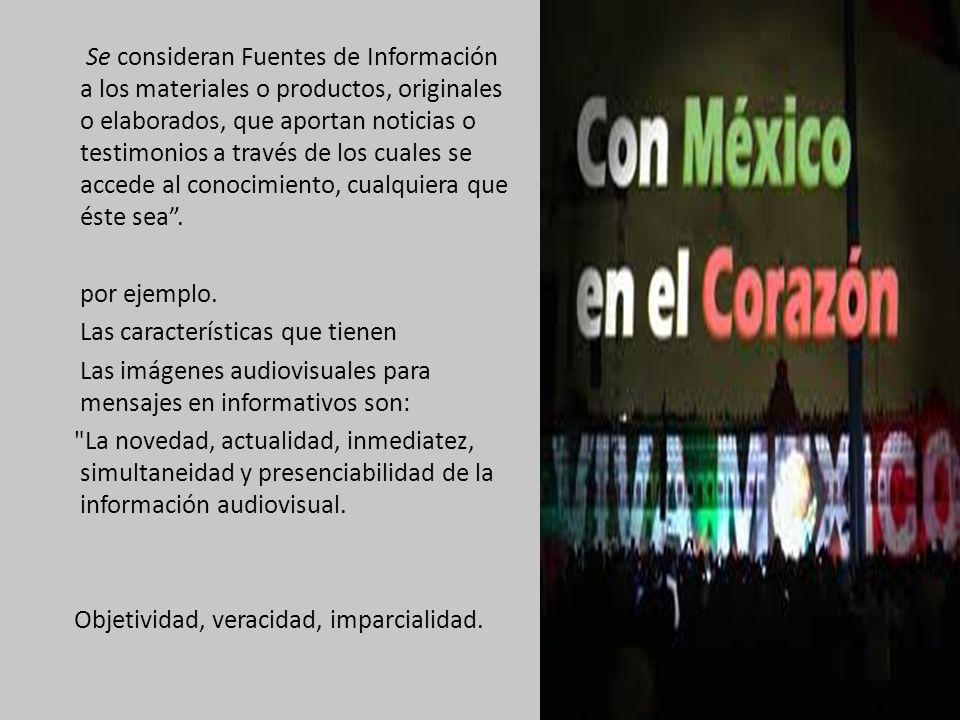 Se consideran Fuentes de Información a los materiales o productos, originales o elaborados, que aportan noticias o testimonios a través de los cuales