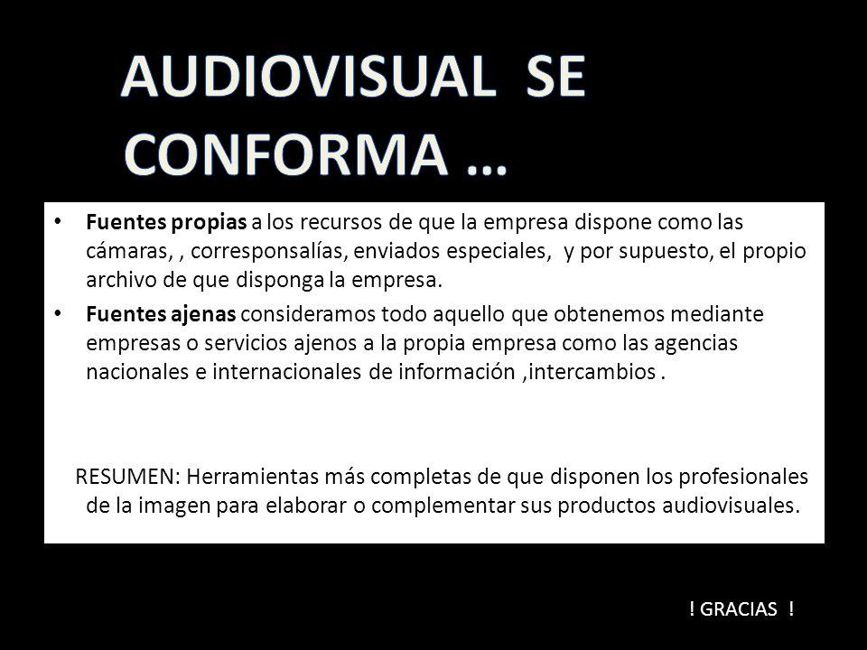 Fuentes propias a los recursos de que la empresa dispone como las cámaras,, corresponsalías, enviados especiales, y por supuesto, el propio archivo de que disponga la empresa.