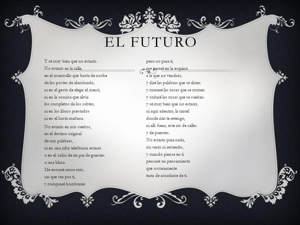 EL FUTURO Y sé muy bien que no estarás. No estarás en la calle, en el murmullo que brota de noche de los postes de alumbrado, ni en el gesto de elegir