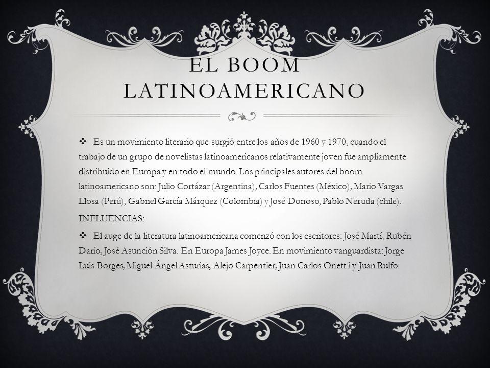 EL BOOM LATINOAMERICANO Es un movimiento literario que surgió entre los años de 1960 y 1970, cuando el trabajo de un grupo de novelistas latinoamericanos relativamente joven fue ampliamente distribuido en Europa y en todo el mundo.