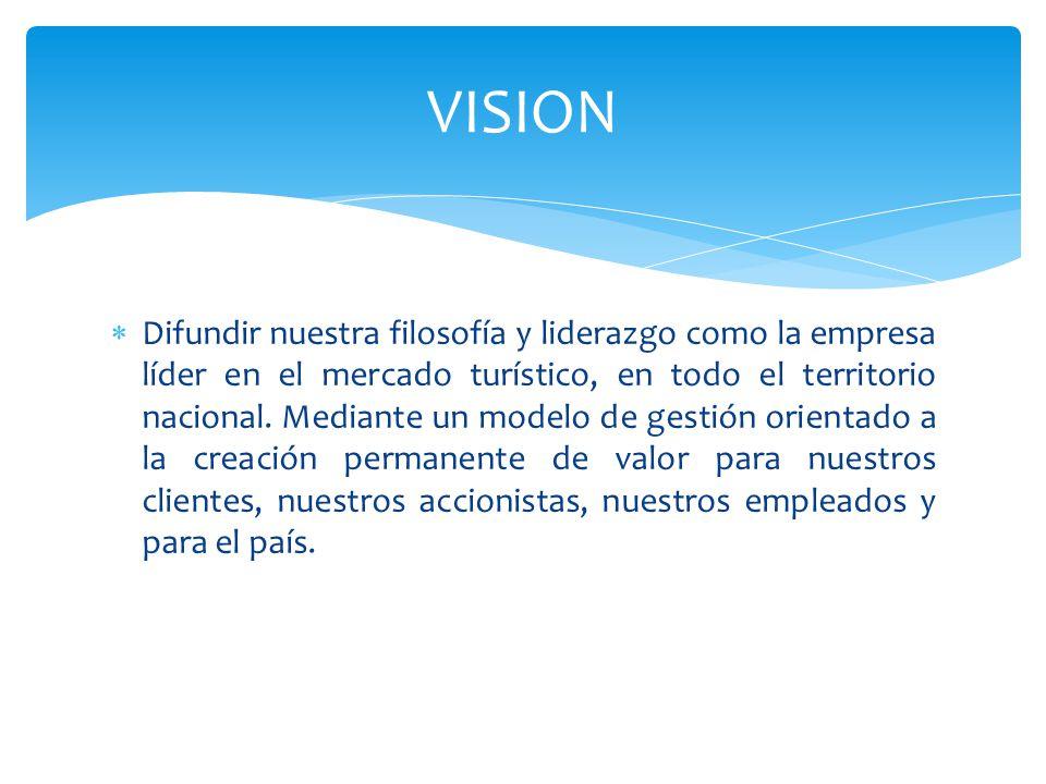 Difundir nuestra filosofía y liderazgo como la empresa líder en el mercado turístico, en todo el territorio nacional.