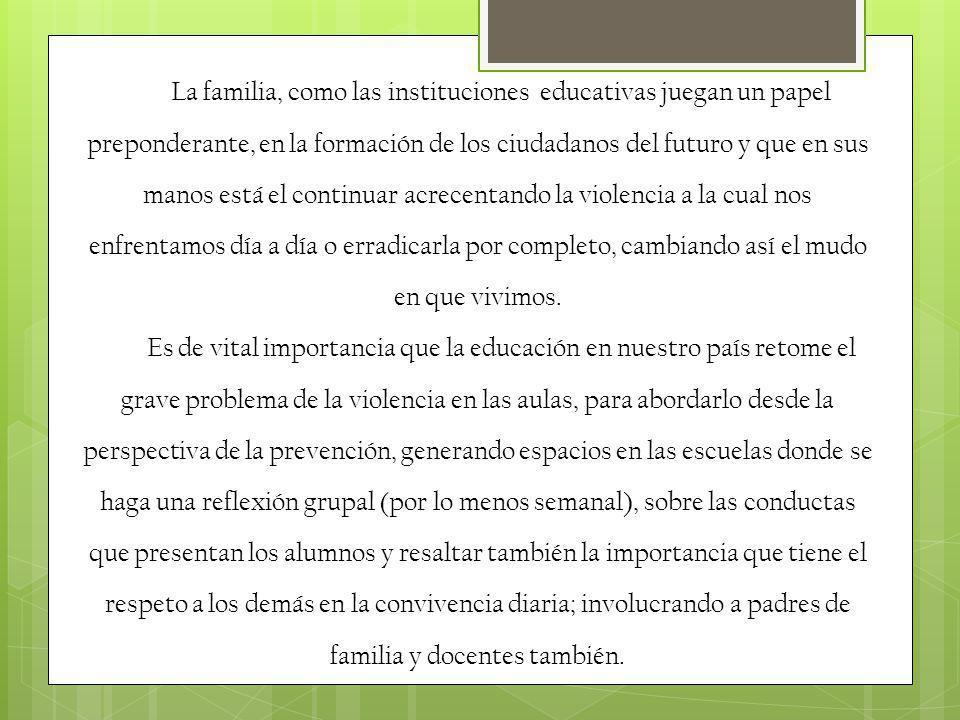 La familia, como las instituciones educativas juegan un papel preponderante, en la formación de los ciudadanos del futuro y que en sus manos está el c