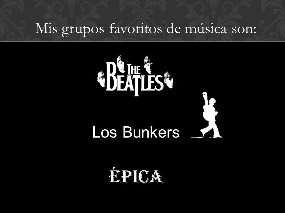 Los Bunkers Épica Mis grupos favoritos de música son: