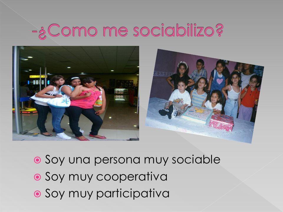 Soy una persona muy sociable Soy muy cooperativa Soy muy participativa