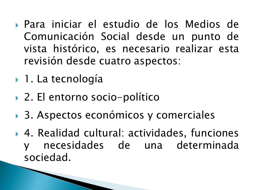 Para iniciar el estudio de los Medios de Comunicación Social desde un punto de vista histórico, es necesario realizar esta revisión desde cuatro aspectos: 1.