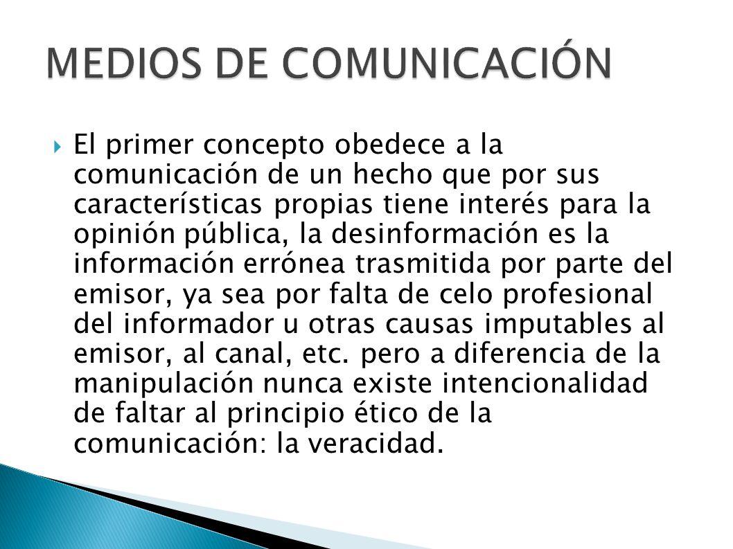 El primer concepto obedece a la comunicación de un hecho que por sus características propias tiene interés para la opinión pública, la desinformación