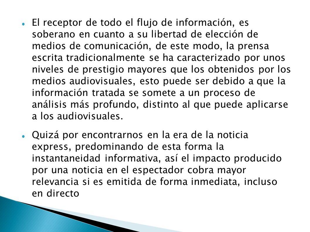 El receptor de todo el flujo de información, es soberano en cuanto a su libertad de elección de medios de comunicación, de este modo, la prensa escrit
