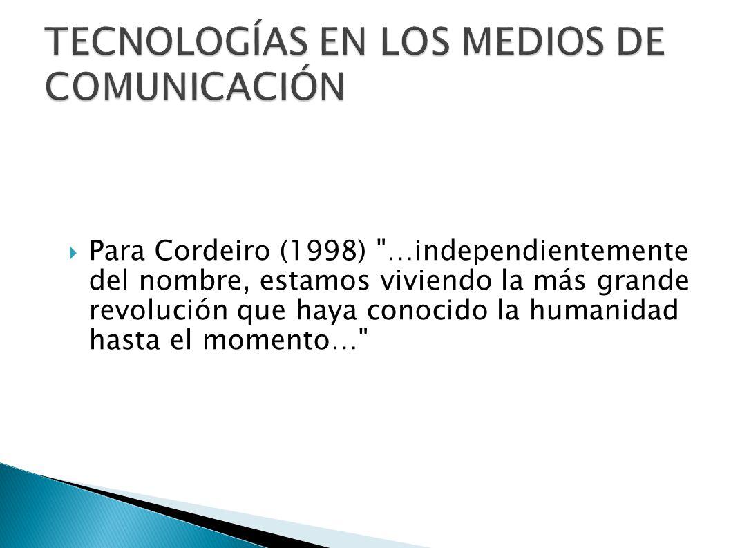Para Cordeiro (1998) …independientemente del nombre, estamos viviendo la más grande revolución que haya conocido la humanidad hasta el momento…