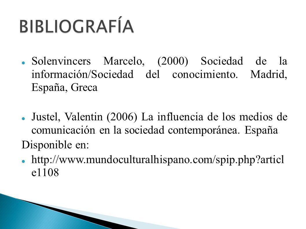 Solenvincers Marcelo, (2000) Sociedad de la información/Sociedad del conocimiento. Madrid, España, Greca Justel, Valentin (2006) La influencia de los