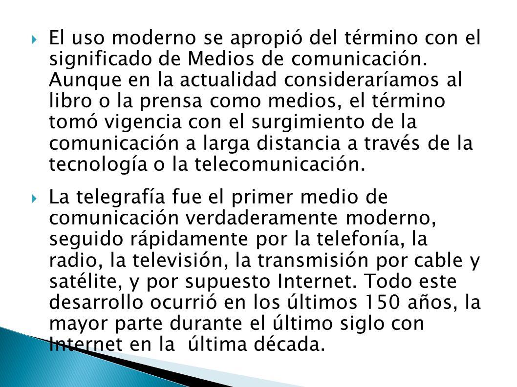 El uso moderno se apropió del término con el significado de Medios de comunicación.