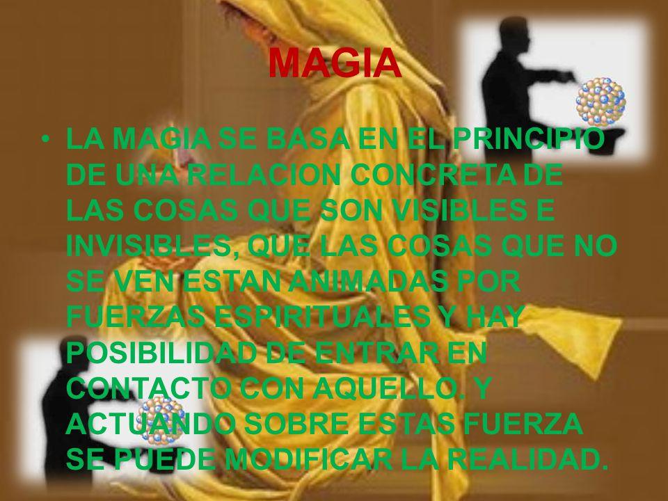 MAGIA LA MAGIA SE BASA EN EL PRINCIPIO DE UNA RELACION CONCRETA DE LAS COSAS QUE SON VISIBLES E INVISIBLES, QUE LAS COSAS QUE NO SE VEN ESTAN ANIMADAS POR FUERZAS ESPIRITUALES Y HAY POSIBILIDAD DE ENTRAR EN CONTACTO CON AQUELLO.