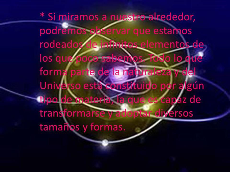 * Si miramos a nuestro alrededor, podremos observar que estamos rodeados de infinitos elementos de los que poco sabemos. Todo lo que forma parte de la