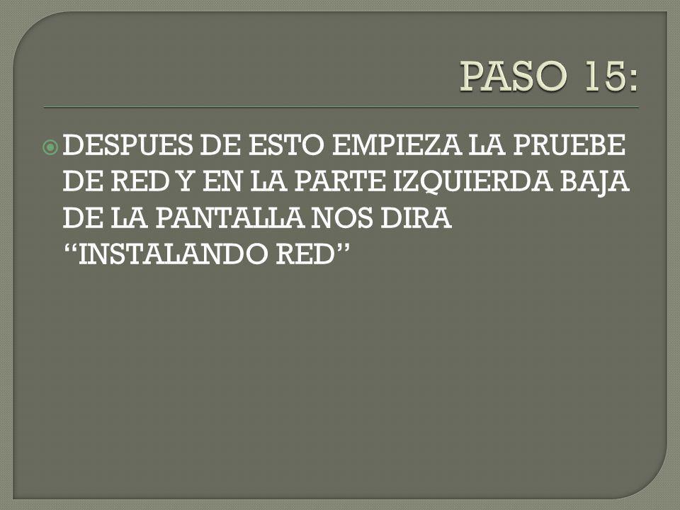 DESPUES DE ESTO EMPIEZA LA PRUEBE DE RED Y EN LA PARTE IZQUIERDA BAJA DE LA PANTALLA NOS DIRA INSTALANDO RED