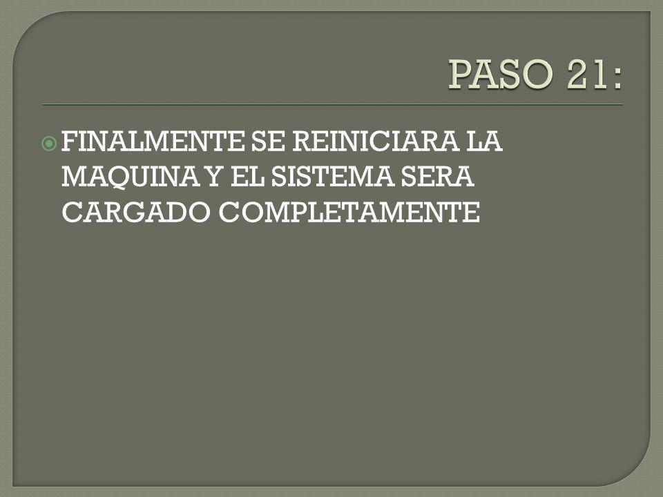 FINALMENTE SE REINICIARA LA MAQUINA Y EL SISTEMA SERA CARGADO COMPLETAMENTE
