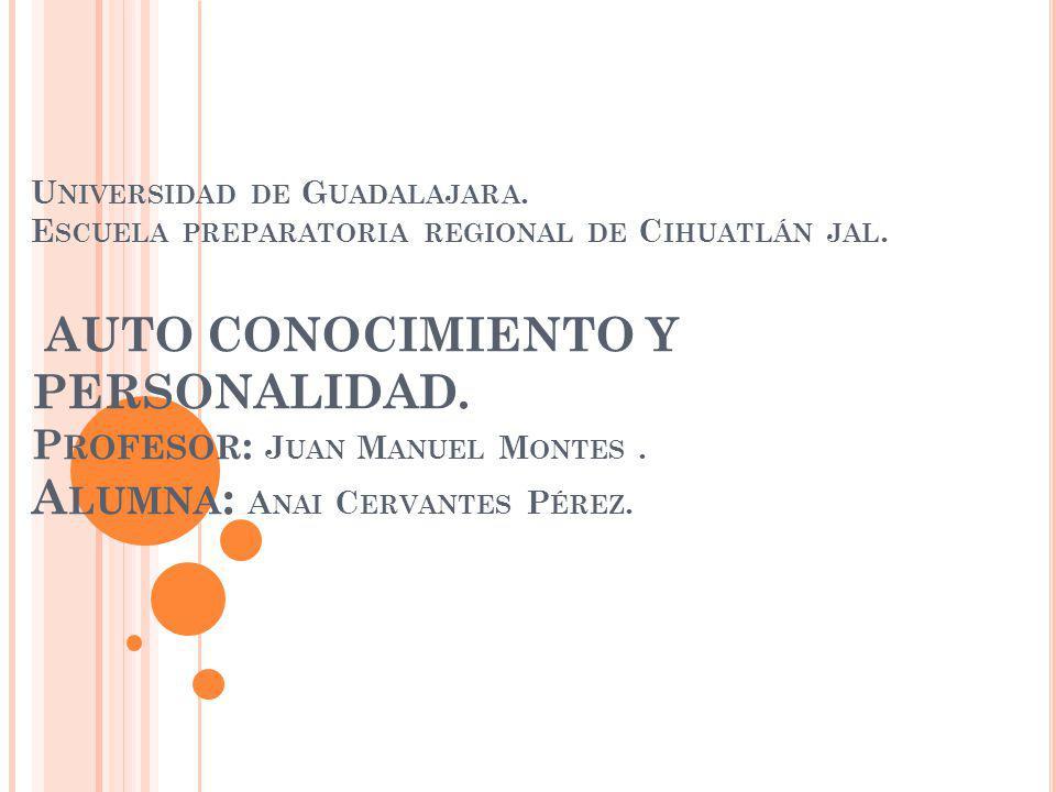 U NIVERSIDAD DE G UADALAJARA. E SCUELA PREPARATORIA REGIONAL DE C IHUATLÁN JAL.