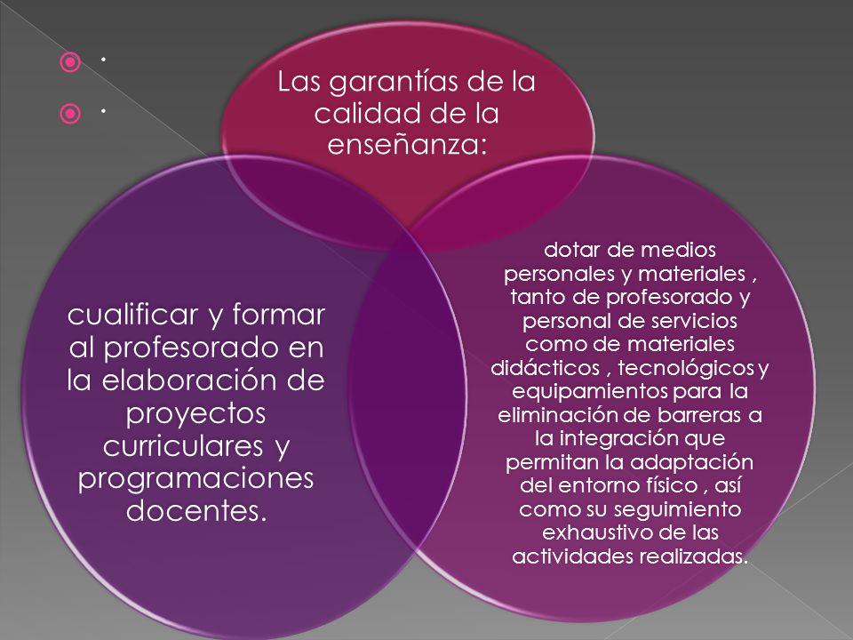 · Las garantías de la calidad de la enseñanza: dotar de medios personales y materiales, tanto de profesorado y personal de servicios como de materiale