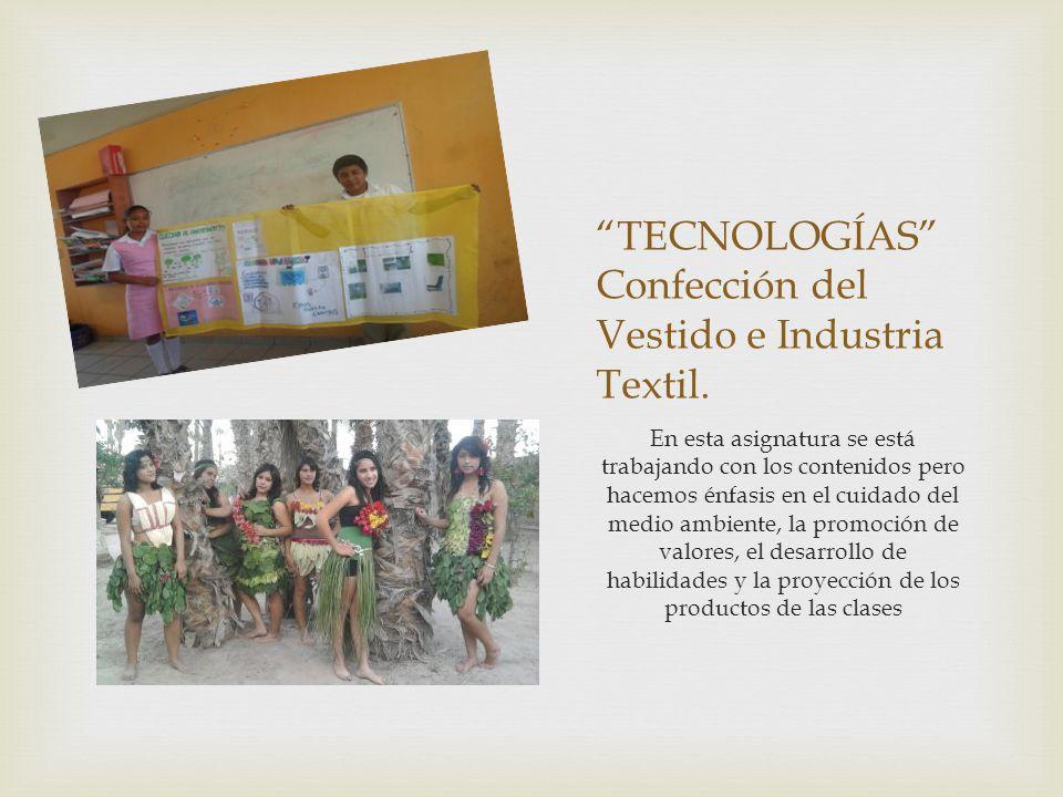 TECNOLOGÍAS Confección del Vestido e Industria Textil. En esta asignatura se está trabajando con los contenidos pero hacemos énfasis en el cuidado del