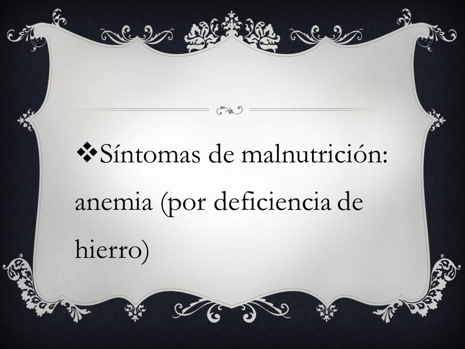 Síntomas de malnutrición: anemia (por deficiencia de hierro)