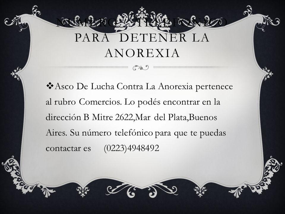 NUMERO TELEFONICO PARA DETENER LA ANOREXIA Asco De Lucha Contra La Anorexia pertenece al rubro Comercios.