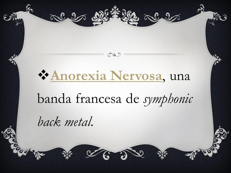 Anorexia Nervosa, una banda francesa de symphonic back metal. Anorexia Nervosa