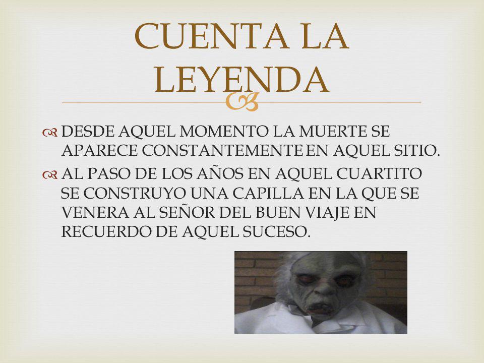 DESDE AQUEL MOMENTO LA MUERTE SE APARECE CONSTANTEMENTE EN AQUEL SITIO.