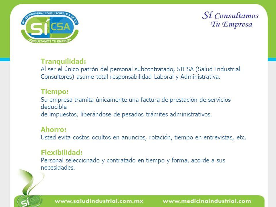 Beneficios del Outsourcing de personal: Tranquilidad: Al ser el único patrón del personal subcontratado, SICSA (Salud Industrial Consultores) asume to