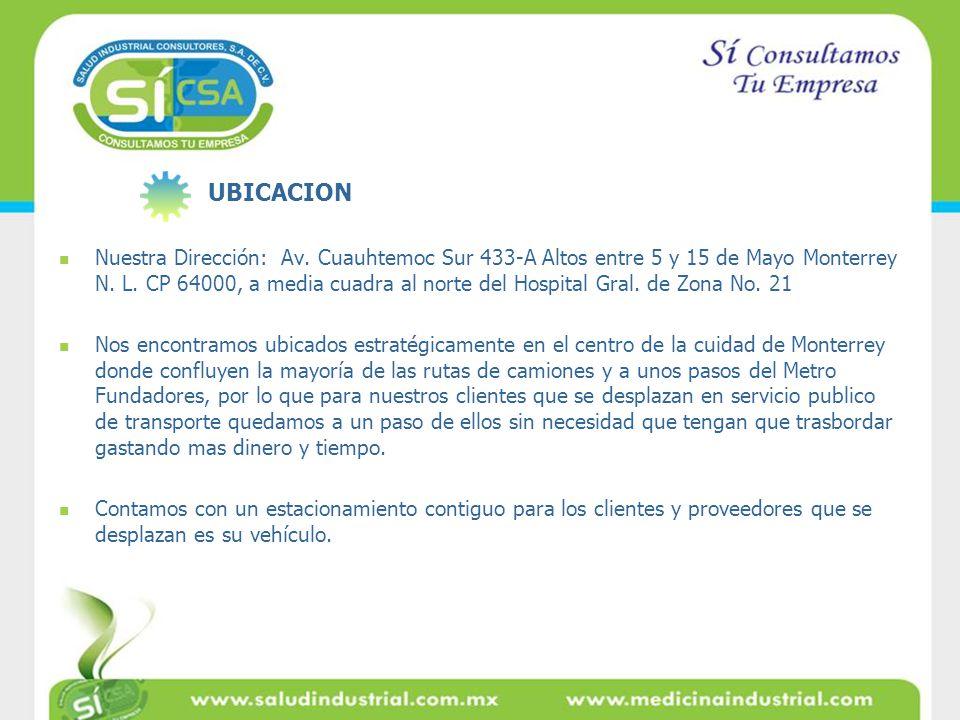 Nuestra Dirección: Av. Cuauhtemoc Sur 433-A Altos entre 5 y 15 de Mayo Monterrey N. L. CP 64000, a media cuadra al norte del Hospital Gral. de Zona No
