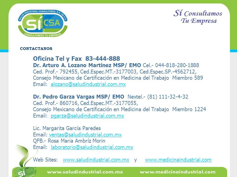 CONTACTANOS Oficina Tel y Fax 83-444-888 Dr. Arturo A. Lozano Martínez MSP/ EMO Cel.- 044-818-280-1888 Ced. Prof.- 792455, Ced.Espec.MT.-3177003, Ced.