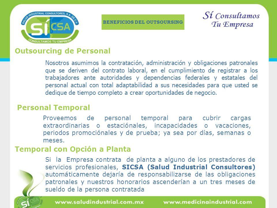 Outsourcing de Personal Nosotros asumimos la contratación, administración y obligaciones patronales que se deriven del contrato laboral, en el cumplim