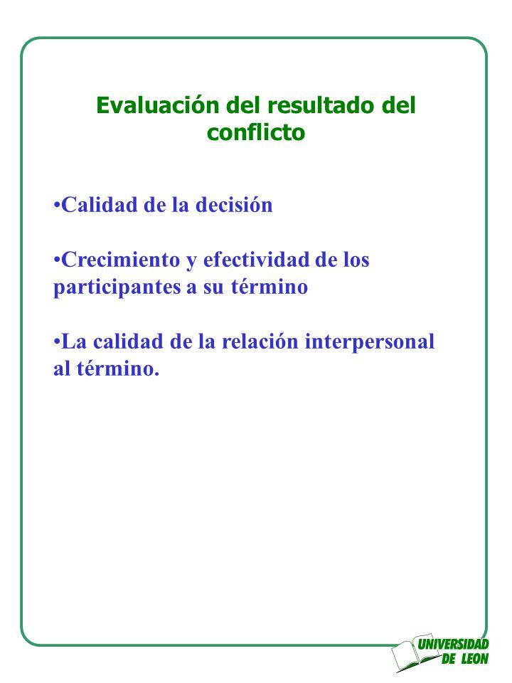 Evaluación del resultado del conflicto Calidad de la decisión Crecimiento y efectividad de los participantes a su término La calidad de la relación in