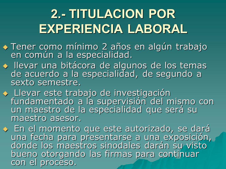2.- TITULACION POR EXPERIENCIA LABORAL Tener como mínimo 2 años en algún trabajo en común a la especialidad. Tener como mínimo 2 años en algún trabajo