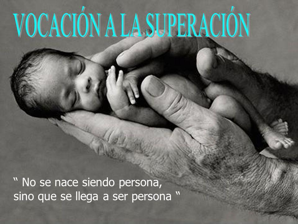 No se nace siendo persona, sino que se llega a ser persona