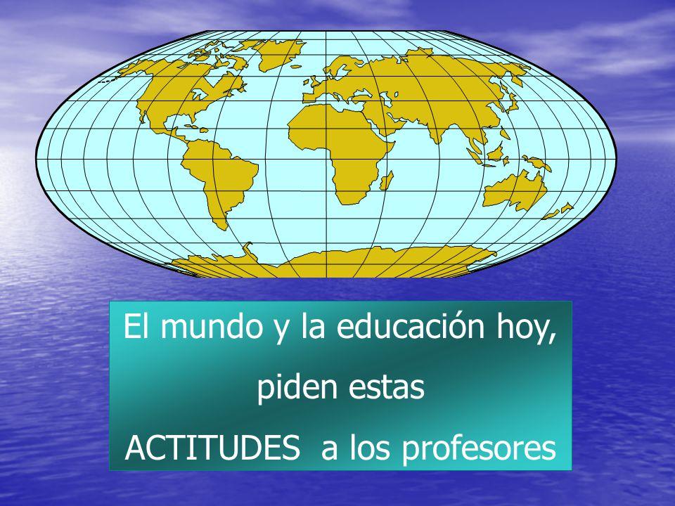 El mundo y la educación hoy, piden estas ACTITUDES a los profesores