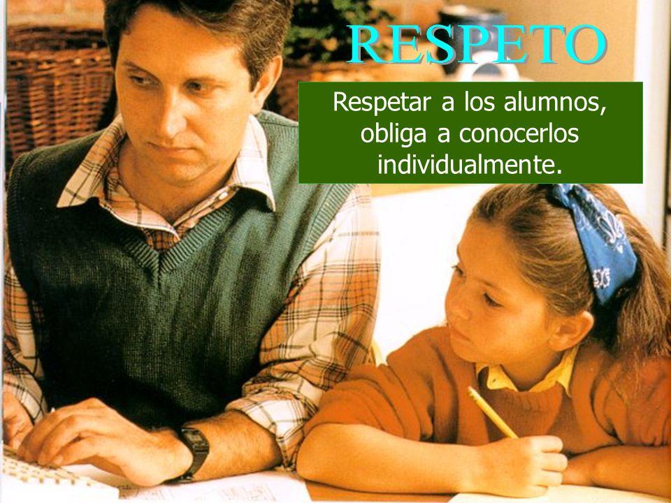 Respetar a los alumnos, obliga a conocerlos individualmente.