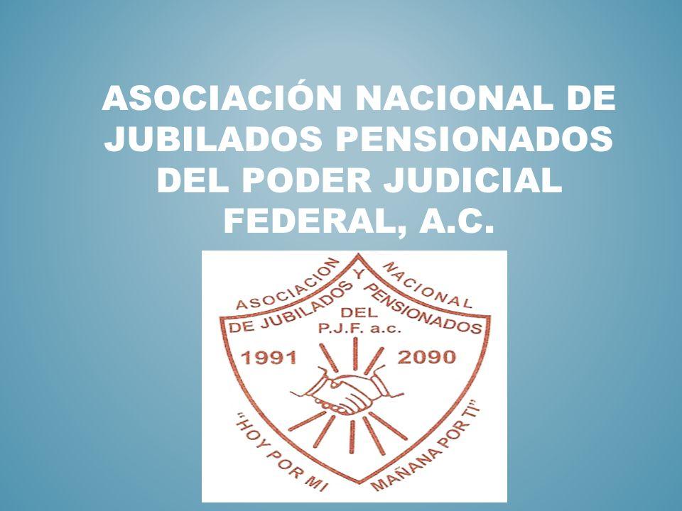 ASOCIACIÓN NACIONAL DE JUBILADOS PENSIONADOS DEL PODER JUDICIAL FEDERAL, A.C.