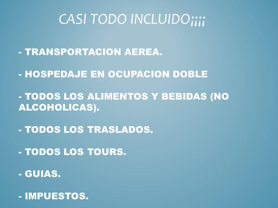 - TRANSPORTACION AEREA. - HOSPEDAJE EN OCUPACION DOBLE - TODOS LOS ALIMENTOS Y BEBIDAS (NO ALCOHOLICAS). - TODOS LOS TRASLADOS. - TODOS LOS TOURS. - G