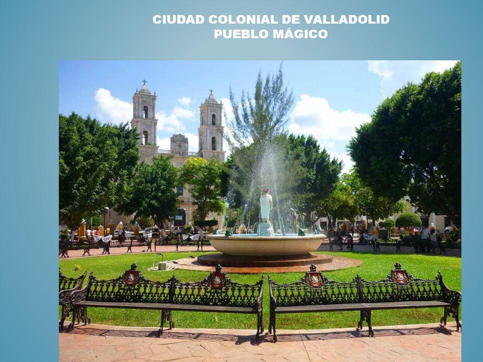 CIUDAD COLONIAL DE VALLADOLID PUEBLO MÁGICO