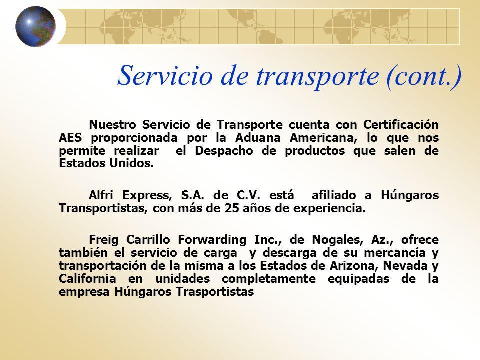 Servicio de transporte (cont.) Nuestro Servicio de Transporte cuenta con Certificación AES proporcionada por la Aduana Americana, lo que nos permite r