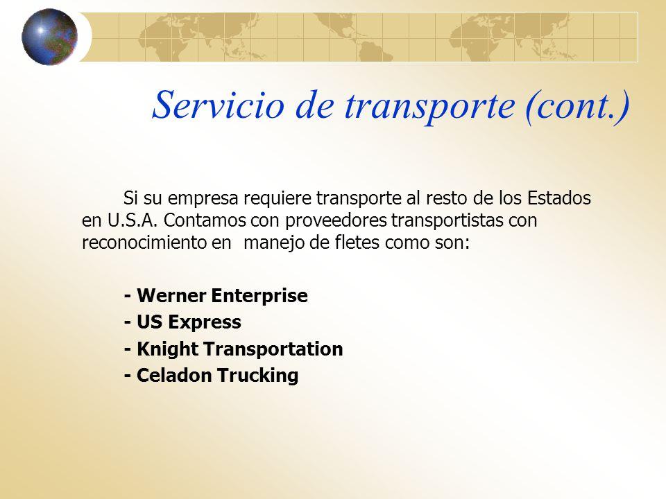 Servicio de transporte (cont.) Si su empresa requiere transporte al resto de los Estados en U.S.A. Contamos con proveedores transportistas con reconoc