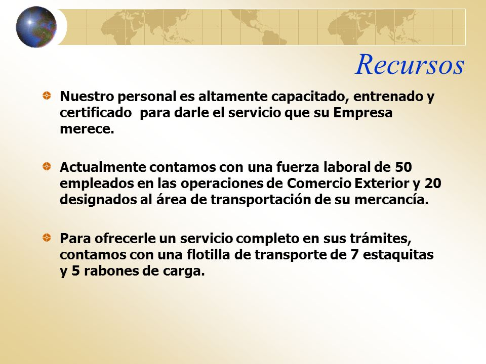Recursos Nuestro personal es altamente capacitado, entrenado y certificado para darle el servicio que su Empresa merece. Actualmente contamos con una
